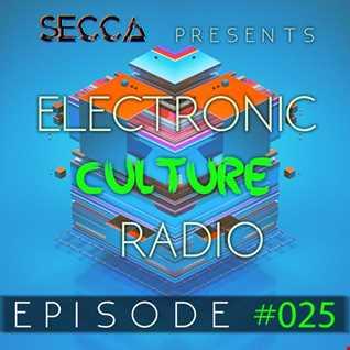 Secca Presents: Electronic Culture Radio #025