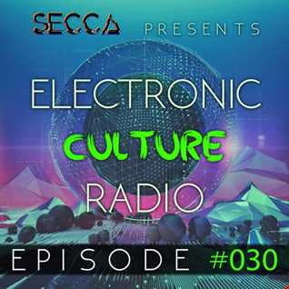 Secca Presents: Electronic Culture Radio #030