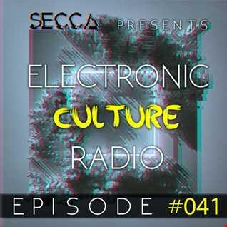 Secca Presents: Electronic Culture Radio #041