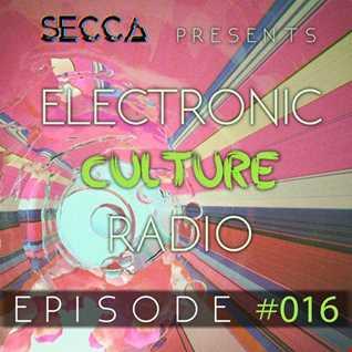 Secca Presents : Electronic Culture Radio #016