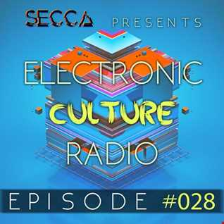 Secca Presents: Electronic Culture Radio #028