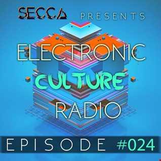 Secca Presents: Electronic Culture Radio #024