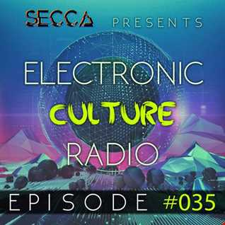 Secca Presents: Electronic Culture Radio #035