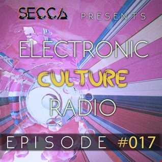 Secca Presents: Electronic Culture Radio #017