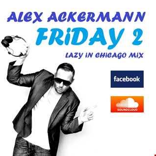 Alex Ackermann   Friday 2   Lazy In Chicago Mix