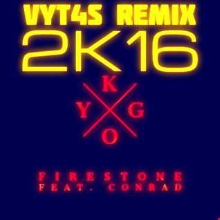 Kygo   Firestone ft. Conrad Sewell (Vyt4s Remix)
