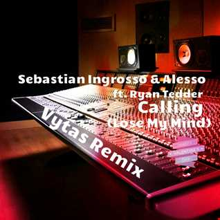 Sebastian Ingrosso & Alesso ft. Ryan Tedder - Calling (Lose My Mind) (Vytas Remix)