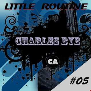 Charles Bye - Little Routine #05 -  (02/2014)