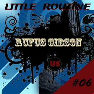 Rufus Gibson - Little Routine #06 - (03/2014)