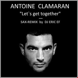 "Antoine Clamaran - ""Let's get together"" - (DJ Eric EF - Sax-Remix)"