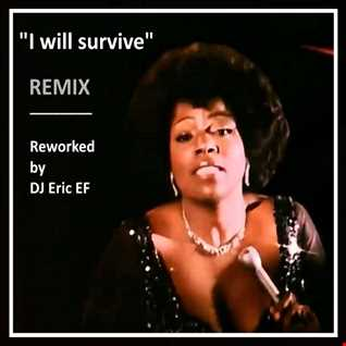 """I will survive"" - REMIX -  (Reworked by DJ Eric EF)"