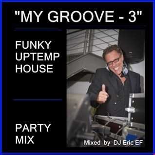 MY GROOVE 3  - (FUNKY UPTEMP - PARTY MIX)
