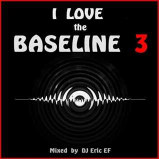 I LOVE THE BASELINE  - 3   --  by DJ Eric EF