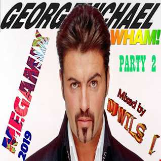 GEORGE MICHAEL   MEGAMIX 2019 by DJ WILS ! Party 2