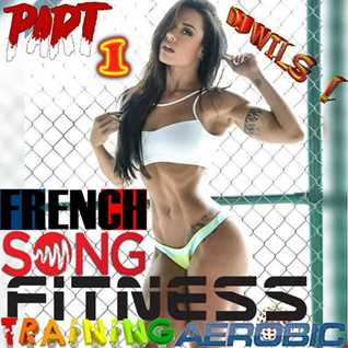 AEROBIC FITNESS FRENCH SONGS TRAINING (part 1) by DJ WILS ! (150bpm)