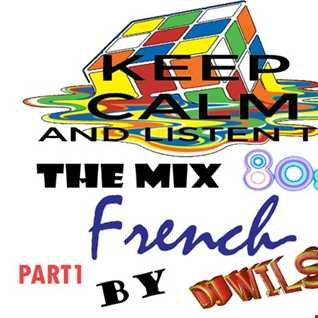 THE MIX 80 FRENCH PART 1 by DJ WILS !