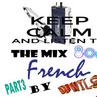 THE MIX 80 FRENCH PART 3 by DJ WILS !.
