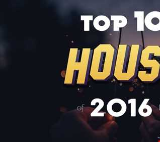 Top 10 HOUSE of 2016   End of Year Edition
