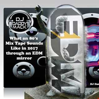 top 80's hits Mix Tape DJ Daddy Mack(c) Aug 2017