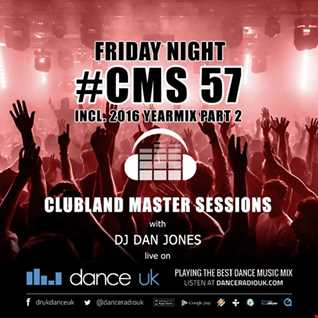 CMS57f - Clubland Master Sessions (Fri) - DJ Dan Jones - Dance Radio UK (30 DEC 2016)