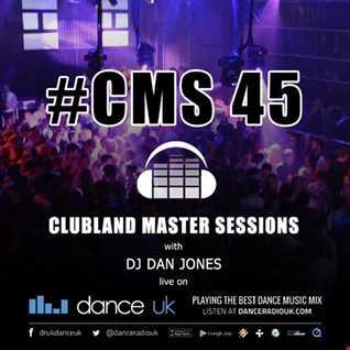 CMS45 - Clubland Master Sessions - DJ Dan Jones - Dance Radio UK (15/09/2016)