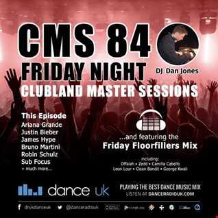 CMS84f - Clubland Master Sessions (Fri) - DJ Dan Jones - Dance Radio UK (14 JUL 2017)