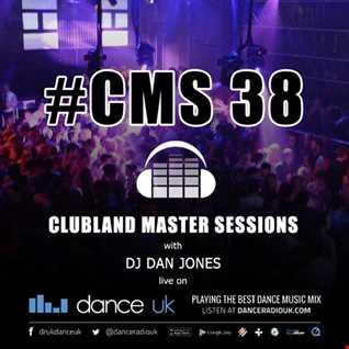 CMS38 - Clubland Master Sessions - DJ Dan Jones - Dance Radio UK (28/07/2016)
