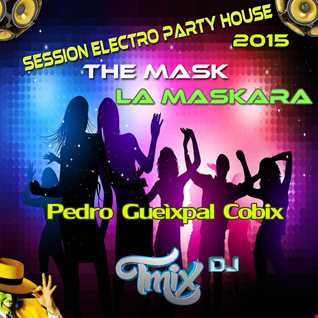 Session Electro Party House The Mask La Maskara Tmix Dj 2015