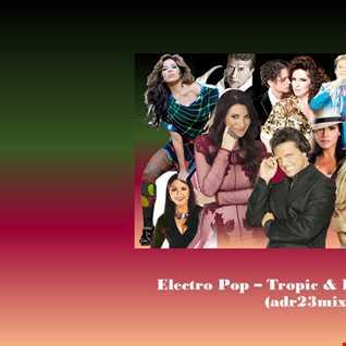 Electro Pop - Tropic & Latin Club Mix (adr23mix)