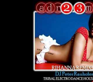 RIHANNA Vs. PETER RAUHOFER (adr23mix) Tribute Club Mix