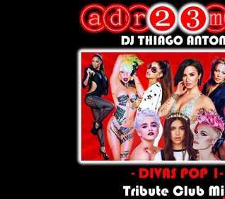 THIAGO ANTONY - Divas Pop (adr23mix) Tribute Club Mix 1