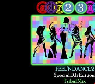 FEEL'N DANCE 2 - Tribal House (adr23mix) Special DJs Editions