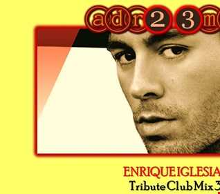 ENRIQUE IGLESIAS - Tribute Club Mix 3 (adr23mix) Special DJs Editions