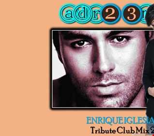 ENRIQUE IGLESIAS - Tribute Club Mix 2 (adr23mix) Special DJs Editions