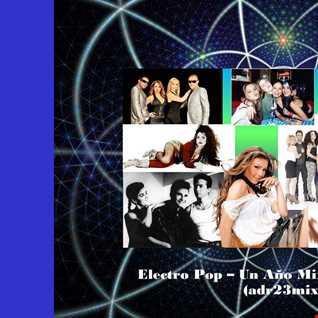 Electro Pop - Un Año Mix - Latin House (adr23mix)