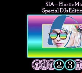SIA - Elastic Mix (adr23mix) Special DJs Editions