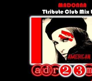 MADONNA American Life TRIBUTE CLUB MIX 1 (adr23mix) Special DJs Editions
