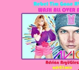 MADONNA MIX   Rebel Tim Gone Avicii (adr23mix) WASH ALL OVER MIX   Tribute Club Mix