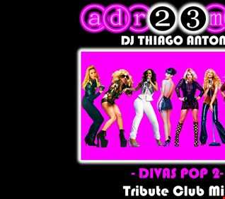 THIAGO ANTONY - Divas Pop 2 (adr23mix) Tribute Club Mix