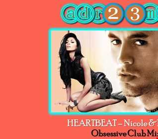 HEARTBEAT - Nicole & Enrique (adr23mix) Obsessive Club Mix