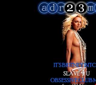 BRITNEY - Slave 4 U - OBSESSIVE CLUB MIX (adr23mix) Special DJs Editions