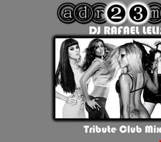 DJ Rafael Lelis (adr23mix) Tribute Club Mix 2