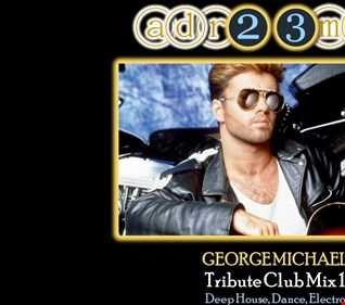 GEORGE MICHAEL - Tribute Club Mix 1 (adr23mix) Deep House, Dance, Electro