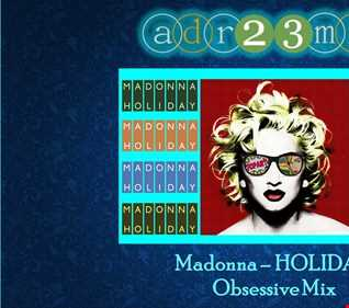Madonna - HOLIDAY - Obsessive Mix (adr23mix)