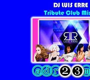 LUIS ERRE (adr23mix) Tribute Club Mix 3