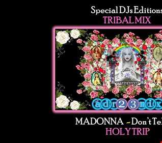 MADONNA - Don't Tell Me HOLY TRIP (adr23mix) TRIBAL MIX