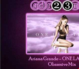 Ariana Grande - One Last Time - Obssesive Mix (adr23mix)