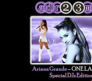 ARIANA GRANDE - One Last Mix 2 (adr23mix) Special DJs Editions
