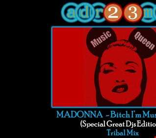MADONNA - Bitch I'm MUSIC QUEEN (adr23mix) Special DJs Editions TRIBAL MIX