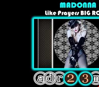 MADONNA - Like Prayers TRIBUTE CLUB MIX (adr23mix) Special DJs Editions BIG ROOM